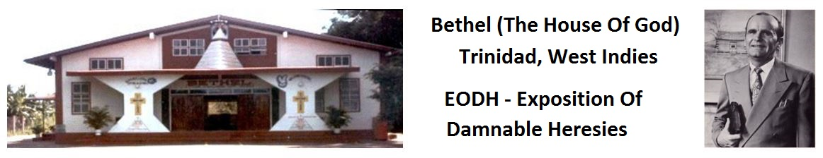 Bethel (The House of God) Trinidad West Indies EODH- Exposition Of Damnable Heresies